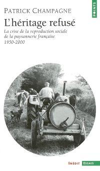 L'héritage refusé : la crise de la reproduction sociale de la paysannerie en France (1950-2000)
