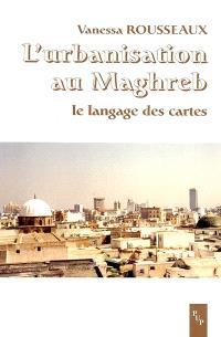 L'urbanisation au Maghreb : le langage des cartes