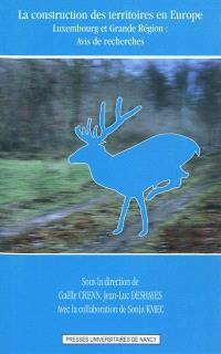 La construction des territoires en Europe : Luxembourg et Grande Région : avis de recherches