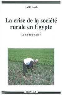 La crise de la société rurale en Egypte : la fin du fellah ?