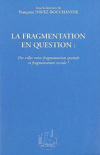 La fragmentation en question : des villes entre fragmentation spatiale et fragmentation sociale ?