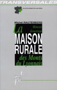 La mémoire domestique, la maison rurale des Monts du Lyonnais : analyse typologique et anthropologique