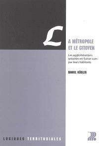 La métropole et le citoyen : les agglomérations urbaines en Suisse vues par leurs habitants