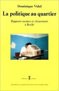 La politique au quartier : rapports sociaux et citoyenneté à Recife