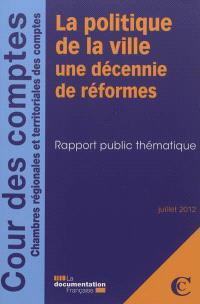 La politique de la ville, une décennie de réformes : rapport public thématique : juillet 2012
