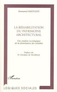 La réhabilitation du patrimoine architectural : une analyse sociologique de la domination des notables