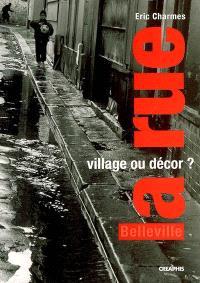 La rue, village ou décor ? : parcours dans deux rues de Belleville