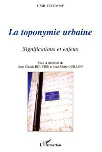 La toponymie urbaine : significations et enjeux : actes du colloque tenu à Aix-en-Provence, 11-12 décembre 1998