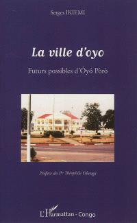 La ville d'Oyo : futurs possibles d'Oyo Poro