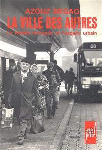 La Ville des autres : la famille immigrée et l'espace urbain