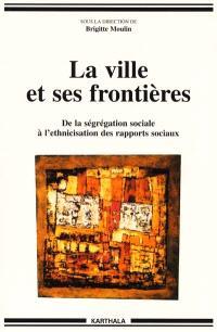 La ville et ses frontières : de la ségrégation sociale à l'ethnicisation des rapports sociaux