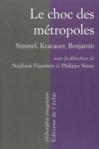 Le choc des métropoles : Simmel, Kracauer, Benjamin