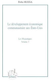 Le développement économique communautaire aux Etats-Unis. Volume 3, Les Hispaniques