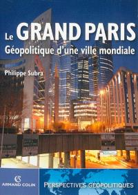 Le Grand Paris : géopolitique d'une ville mondiale