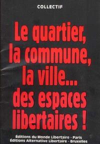 Le quartier, la commune, la ville... des espaces libertaires !