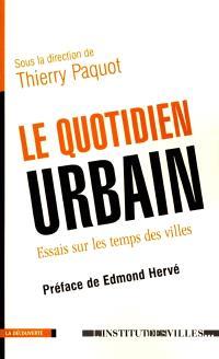 Le quotidien urbain : essais sur les temps des villes