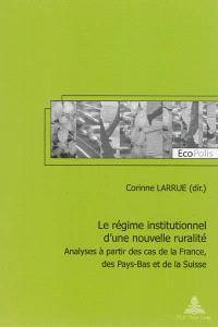 Le régime institutionnel d'une nouvelle ruralité : analyses à partir des cas de la France, des Pays-Bas et de la Suisse