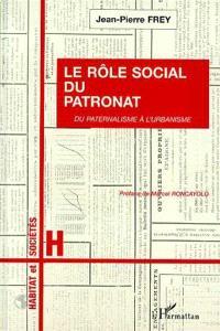 Le rôle social du patronat : du paternalisme à l'urbanisme