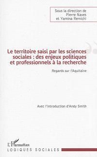 Le territoire saisi par les sciences sociales : des enjeux politiques et professionnels à la recherche : regards sur l'Aquitaine