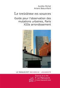 Le treizième en sources : guide pour l'observation des mutations urbaines, Paris XIIIe arrondissement