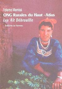 Les Aït-Débrouille : ONG rurales du Haut Atlas, reportage : contribution au World Bank Mediterranean Development Forum, Marrakech, 12-17 mai, 1997