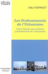 Les professionnels de l'urbanisme : socio-histoire des systèmes professionnels de l'urbanisme