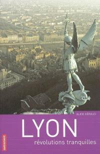Lyon : révolutions tranquilles