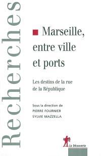 Marseille, entre ville et ports : les destins de la rue de la République