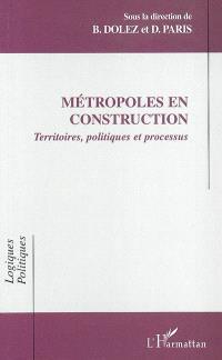 Métropoles en construction : territoires, politiques et processus