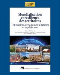 Mondialisation et résilience des territoires  : trajectoires, dynamiques d'acteurs et expériences
