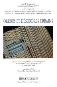 Ordres et désordres urbains : actes du colloque tenu à Béziers, au Centre Duguesclin (Université Paul-Valéry, Montpellier III), le 19 novembre 2005