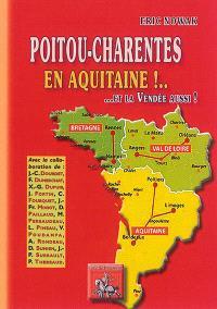 Poitou-Charentes en Aquitaine ! : et la Vendée aussi...