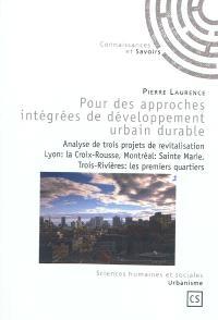 Pour des approches intégrées de développement urbain durable : analyse de trois projets de revitalisation : Lyon, le quartier La Croix-Rousse, Montréal, le quartier Sainte-Marie, Trois-Rivières, les premiers quartiers