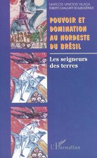 Pouvoir et domination au Nordeste du Brésil : les seigneurs des terres