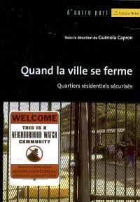Quand la ville se ferme : quartiers résidentiels sécurisés