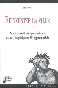Reinventer la ville : artistes, minorités ethniques et militants au service des politiques de développement urbain : une comparaison franco-britannique