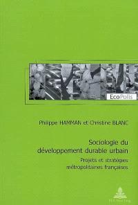 Sociologie du développement durable urbain : projets et stratégies métropolitaines françaises