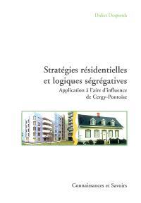 Stratégies résidentielles et logiques ségrégatives : application à l'aire d'influence de Cergy-Pontoise