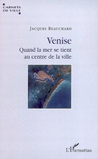 Venise : quand la mer se tient au centre de la ville