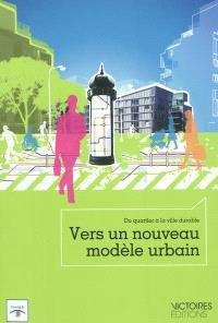 Vers un nouveau modèle urbain : du quartier à la ville durable
