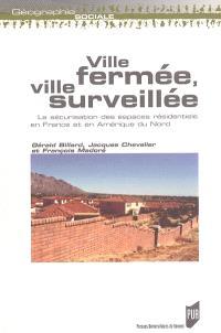 Ville fermée, ville surveillée : la sécurisation des espaces résidentiels en France et en Amérique du Nord