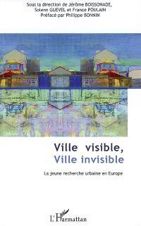 Ville visible, ville invisible : la jeune recherche urbaine en Europe