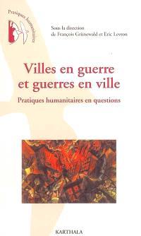 Villes en guerre et guerres en ville : pratiques humanitaires en questions