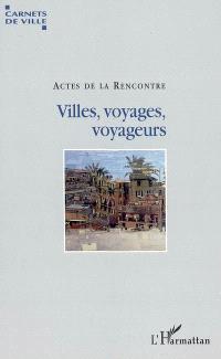 Villes, voyages, voyageurs : actes de la rencontre de Villeurbanne