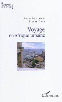 Voyage en Afrique urbaine : urbanisation, modernité et société