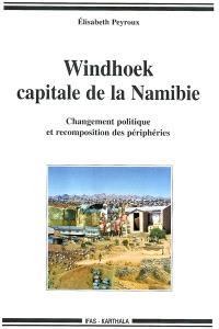 Windhoek, capitale de la Namibie : changement politique et recomposition des périphéries
