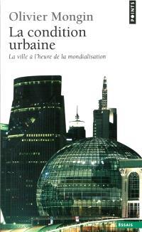 La condition urbaine : la ville à l'heure de la mondialisation