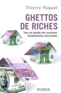 Ghettos de riches : tour du monde des enclaves résidentielles sécurisées