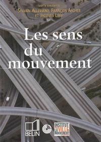 Les sens du mouvement : modernité et mobilités dans les sociétés urbaines contemporaines : colloque de Cerisy, juin 2003