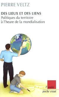 Des lieux et des liens : politiques du territoire à l'heure de la mondialisation